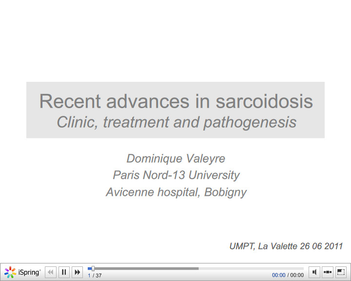 Recent advances in sarcoidosis Clinic, treatment and pathogenesis. Dominique Valeyre