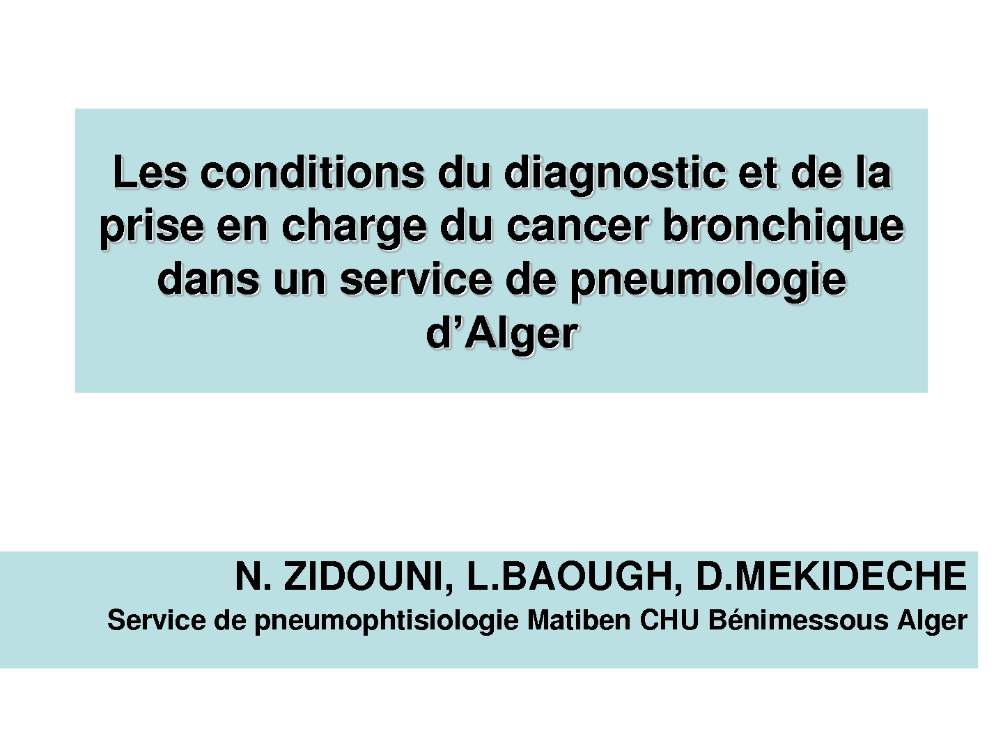 Les conditions du diagnostic et de la prise en charge du cancer bronchique dans un service de pneumologie d'Alger. N. Zidouni