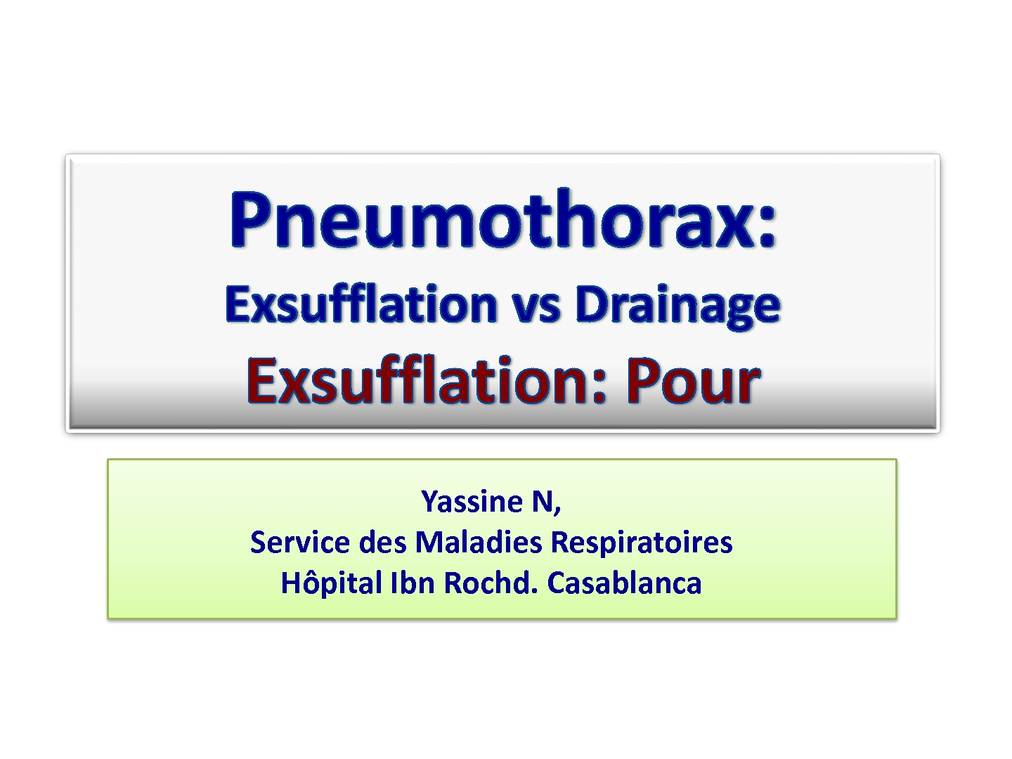 Pneumothorax, Exsufflation vs Drainage. N. YASSINE