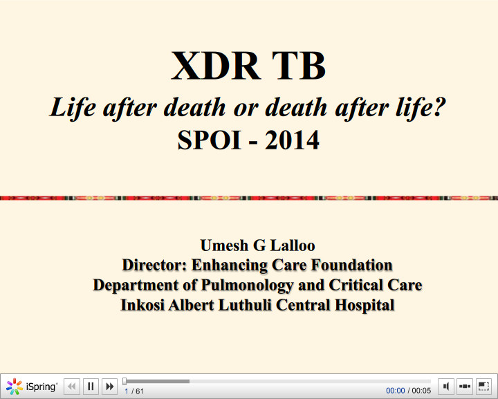 XDR TB. Life after death or death after life. Umesh G Lalloo